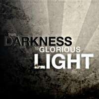 From Darkness to Glorious Light
